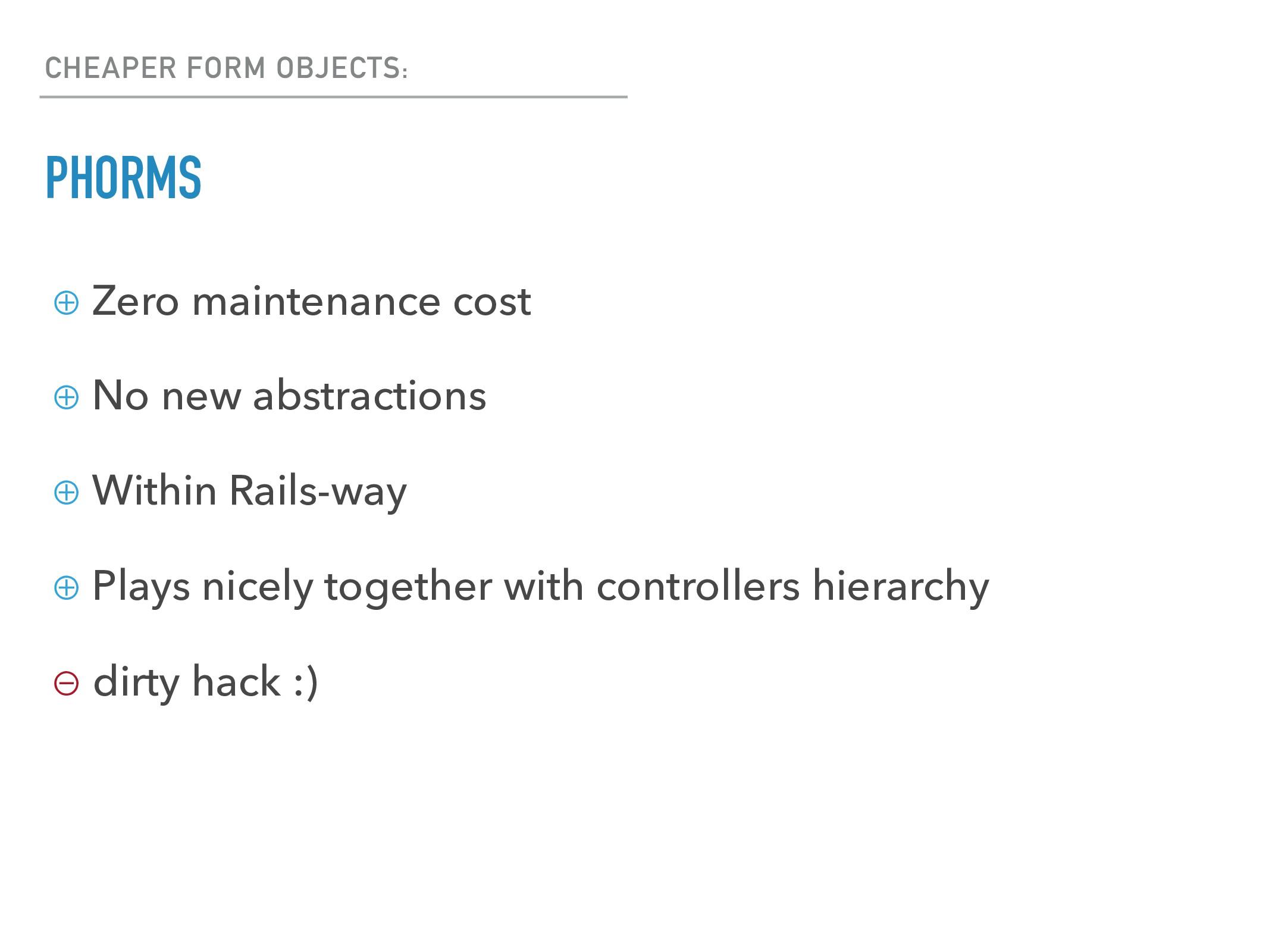 CHEAPER FORM OBJECTS: PHORMS ⊕ Zero maintenance...