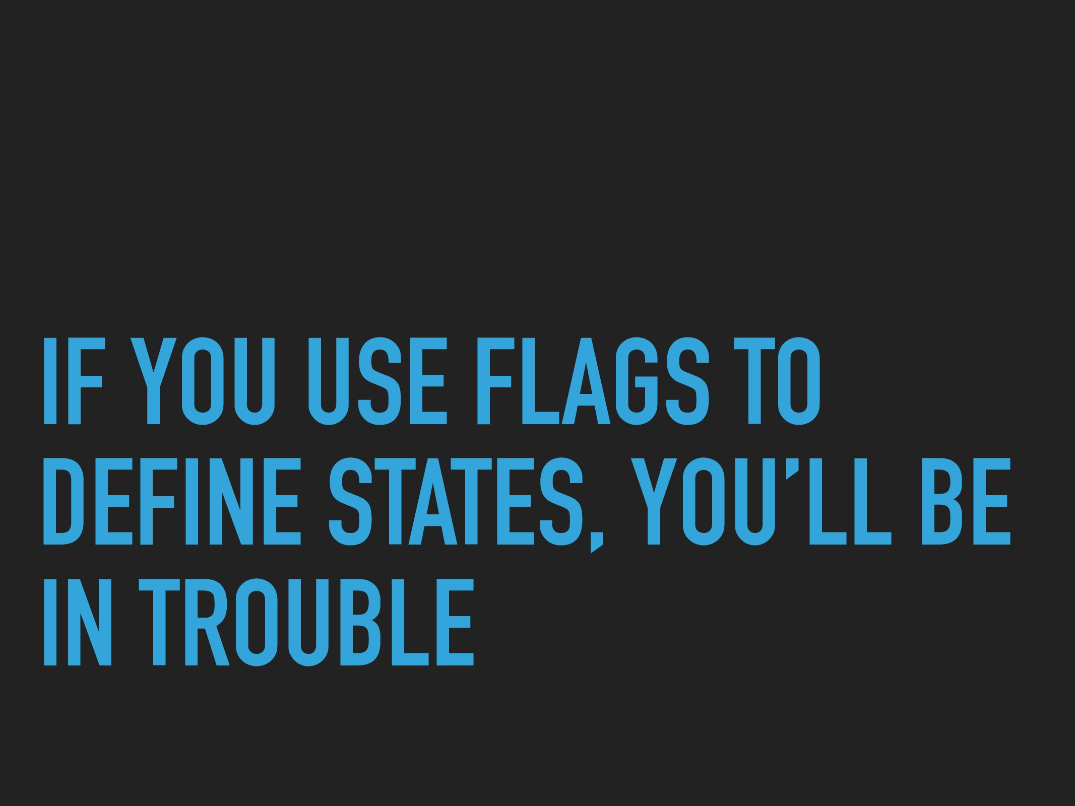 IF YOU USE FLAGS TO DEFINE STATES, YOU'LL BE IN...