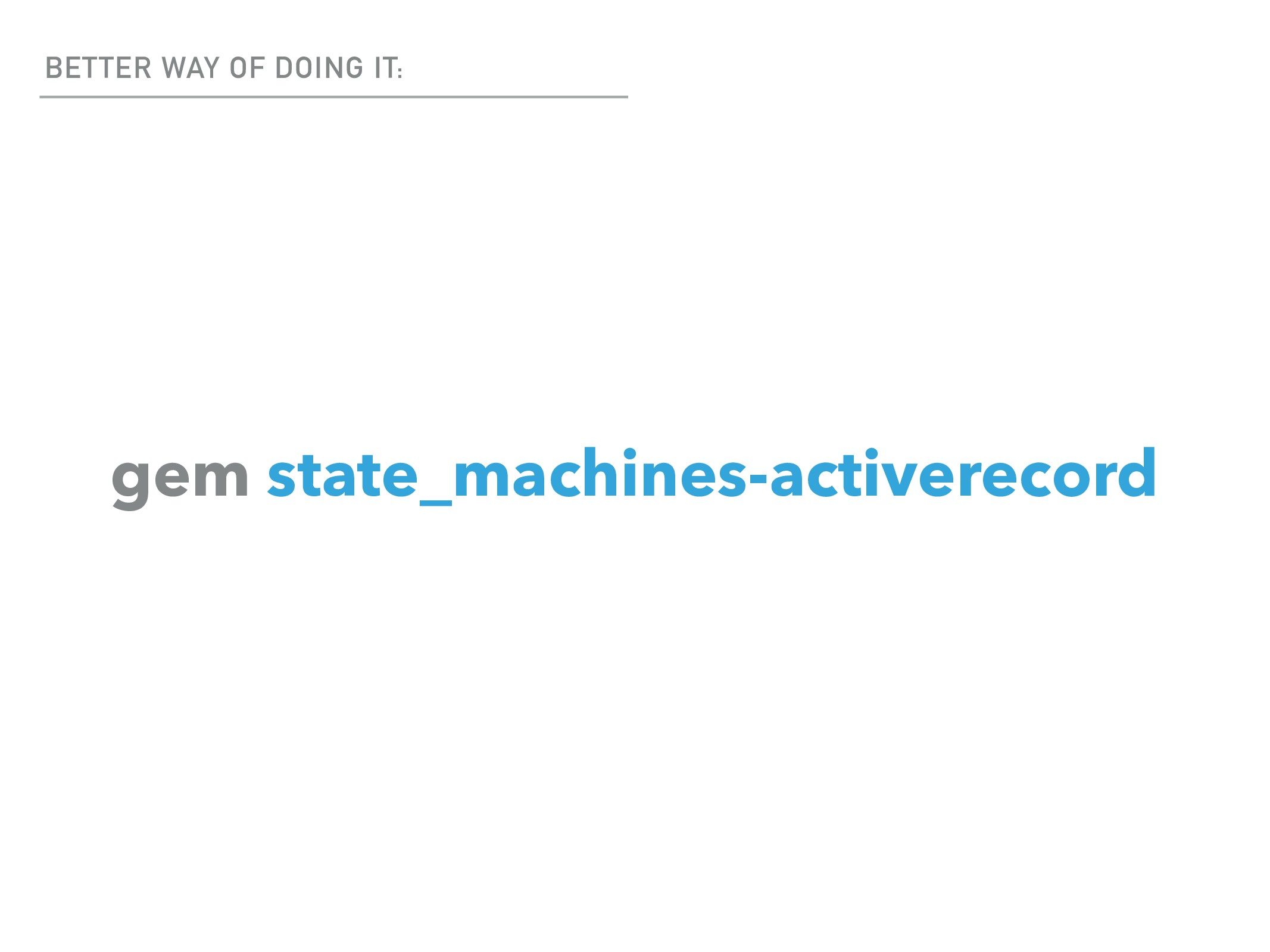BETTER WAY OF DOING IT: gem state_machines-acti...