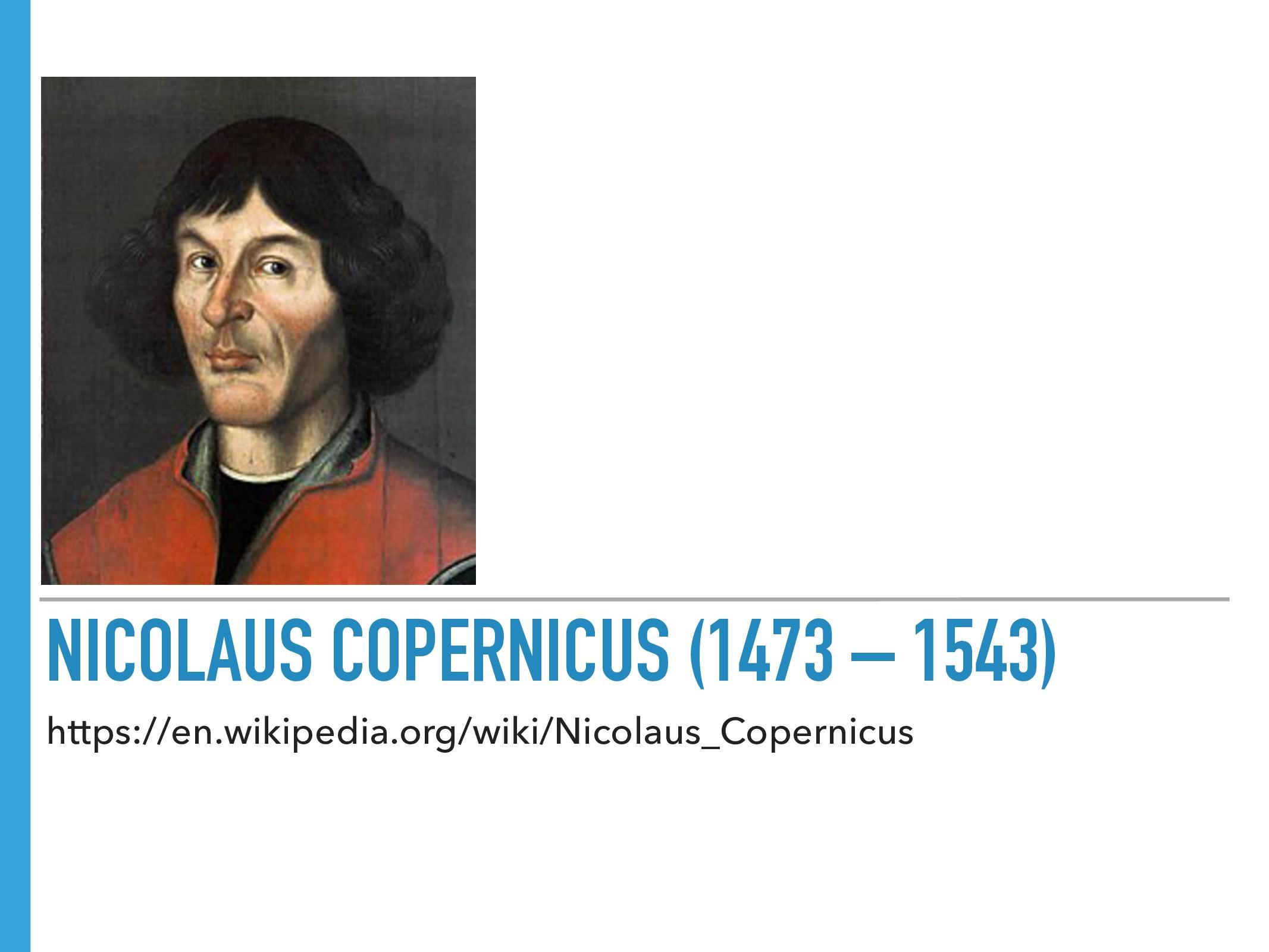 NICOLAUS COPERNICUS (1473 – 1543) https://en.wi...