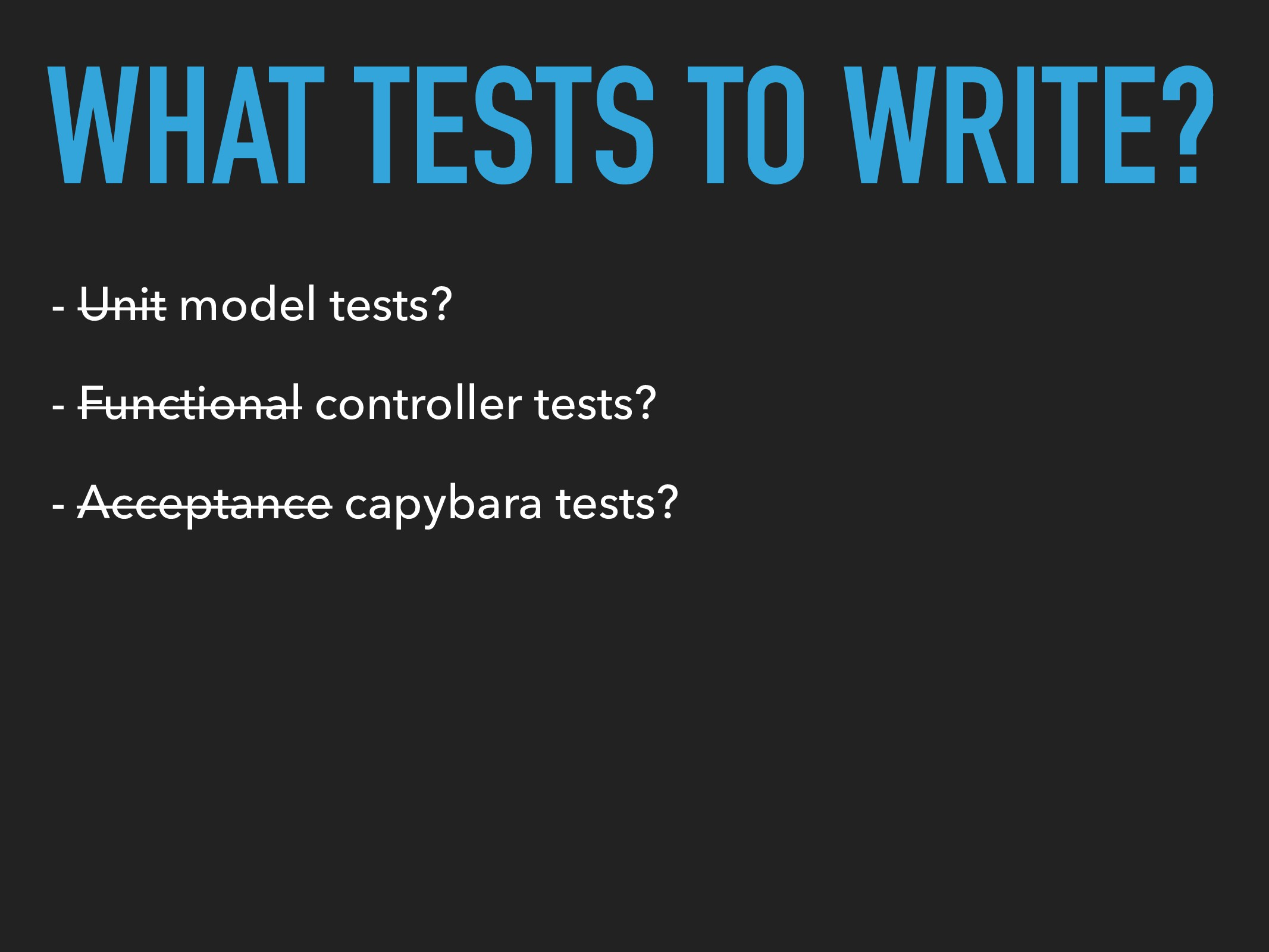 WHAT TESTS TO WRITE? - Unit model tests? - Func...