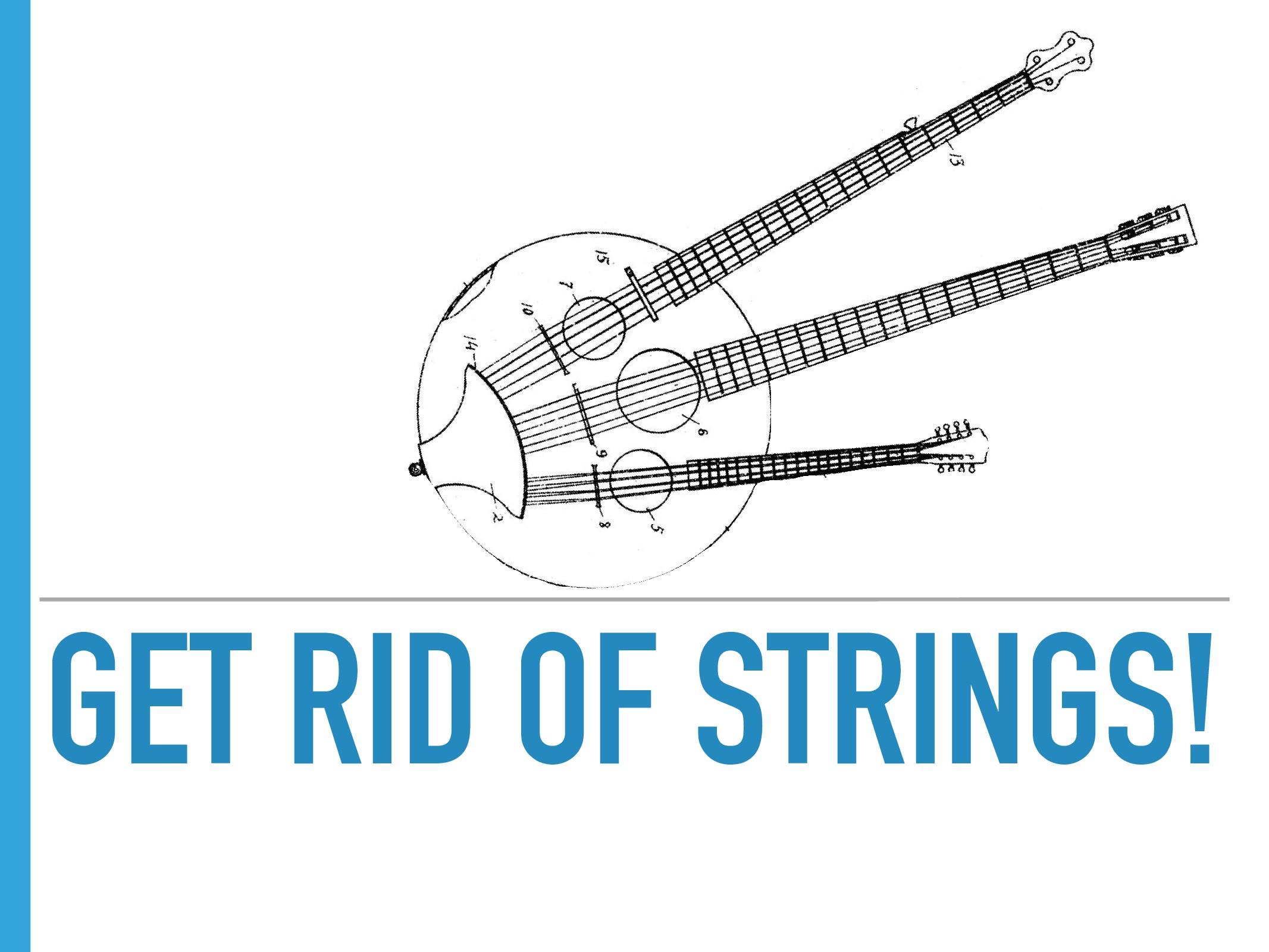 GET RID OF STRINGS!