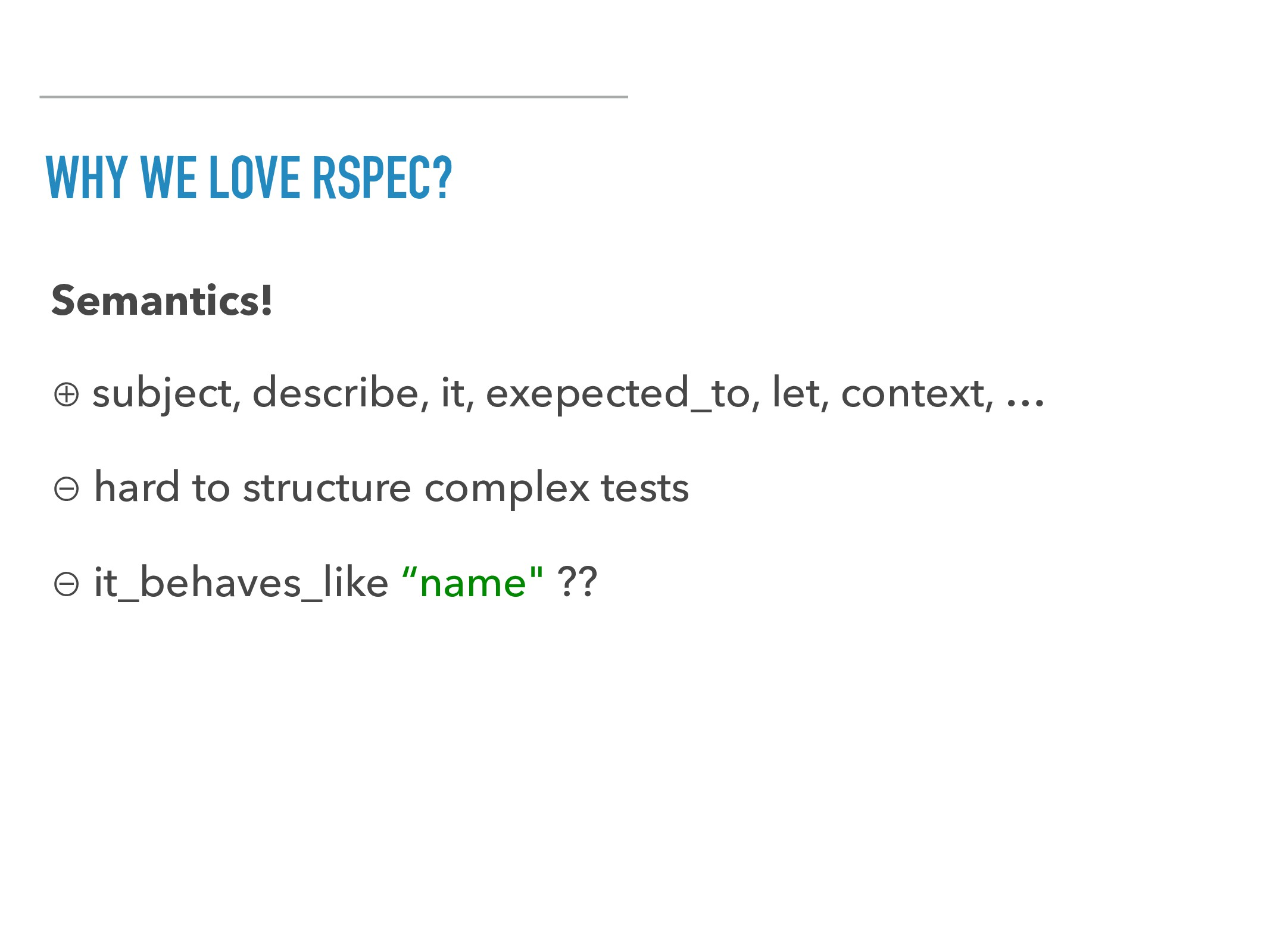 WHY WE LOVE RSPEC? Semantics! ⊕ subject, descri...