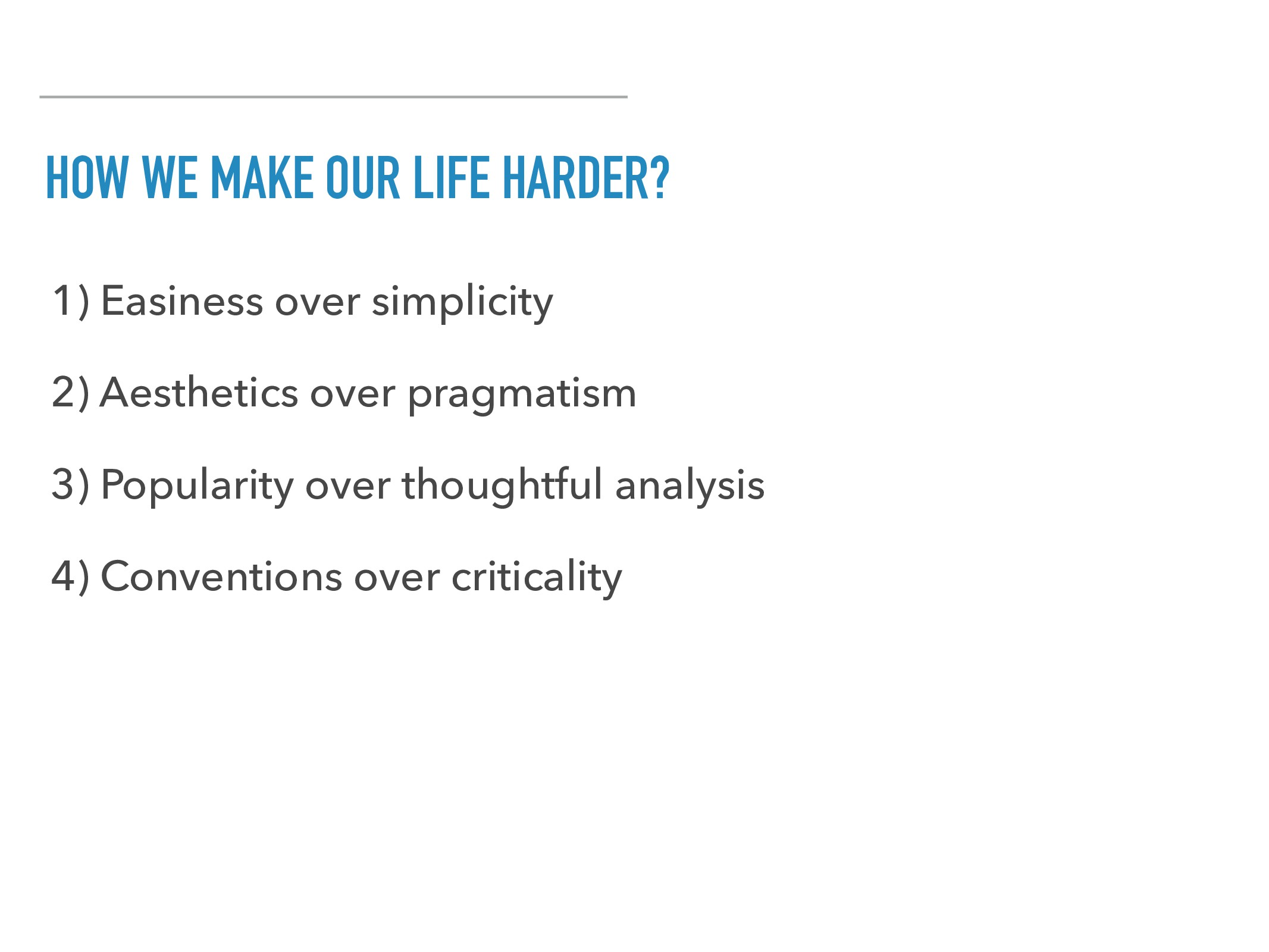 HOW WE MAKE OUR LIFE HARDER? 1) Easiness over s...