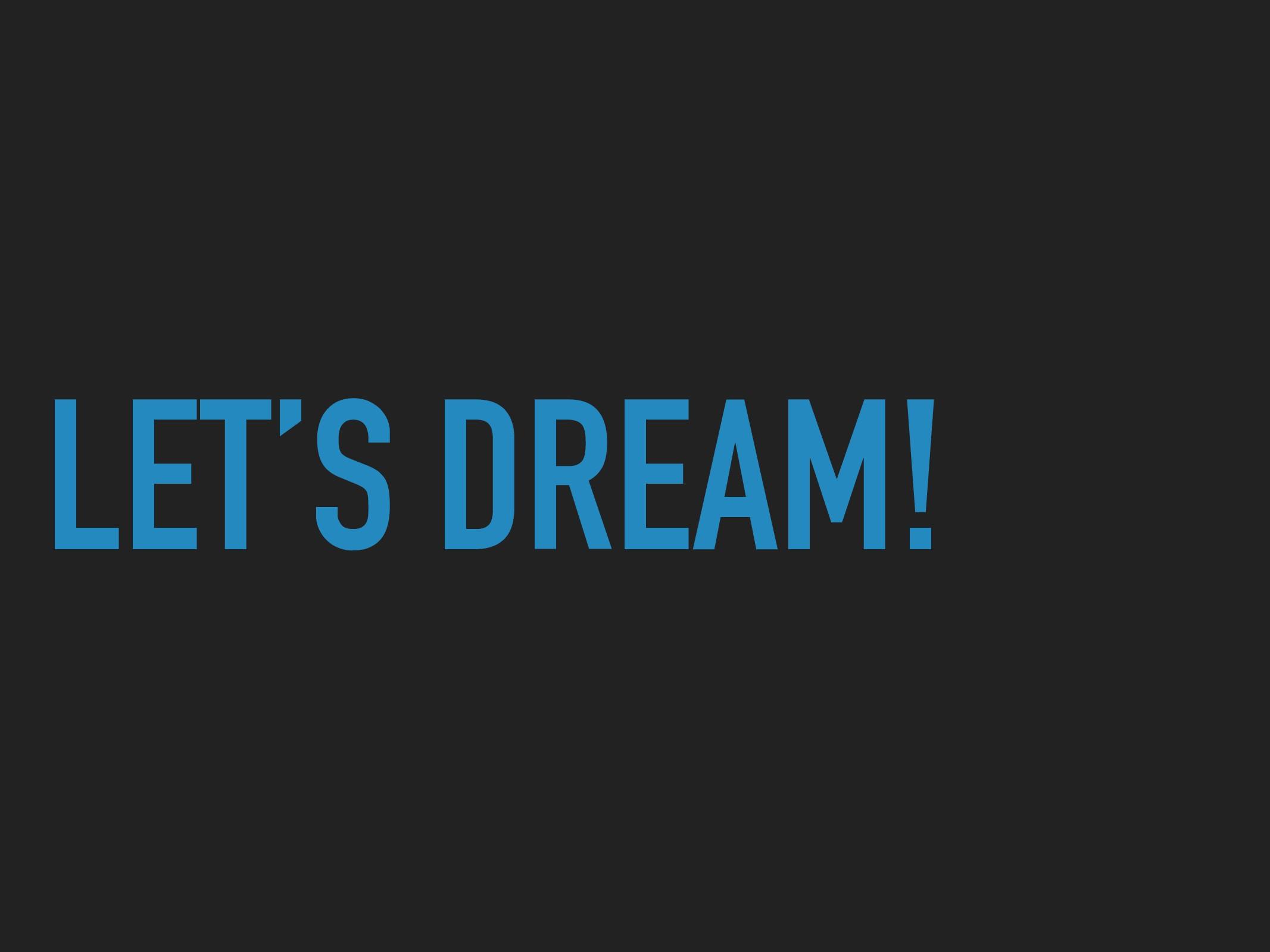 LET'S DREAM!