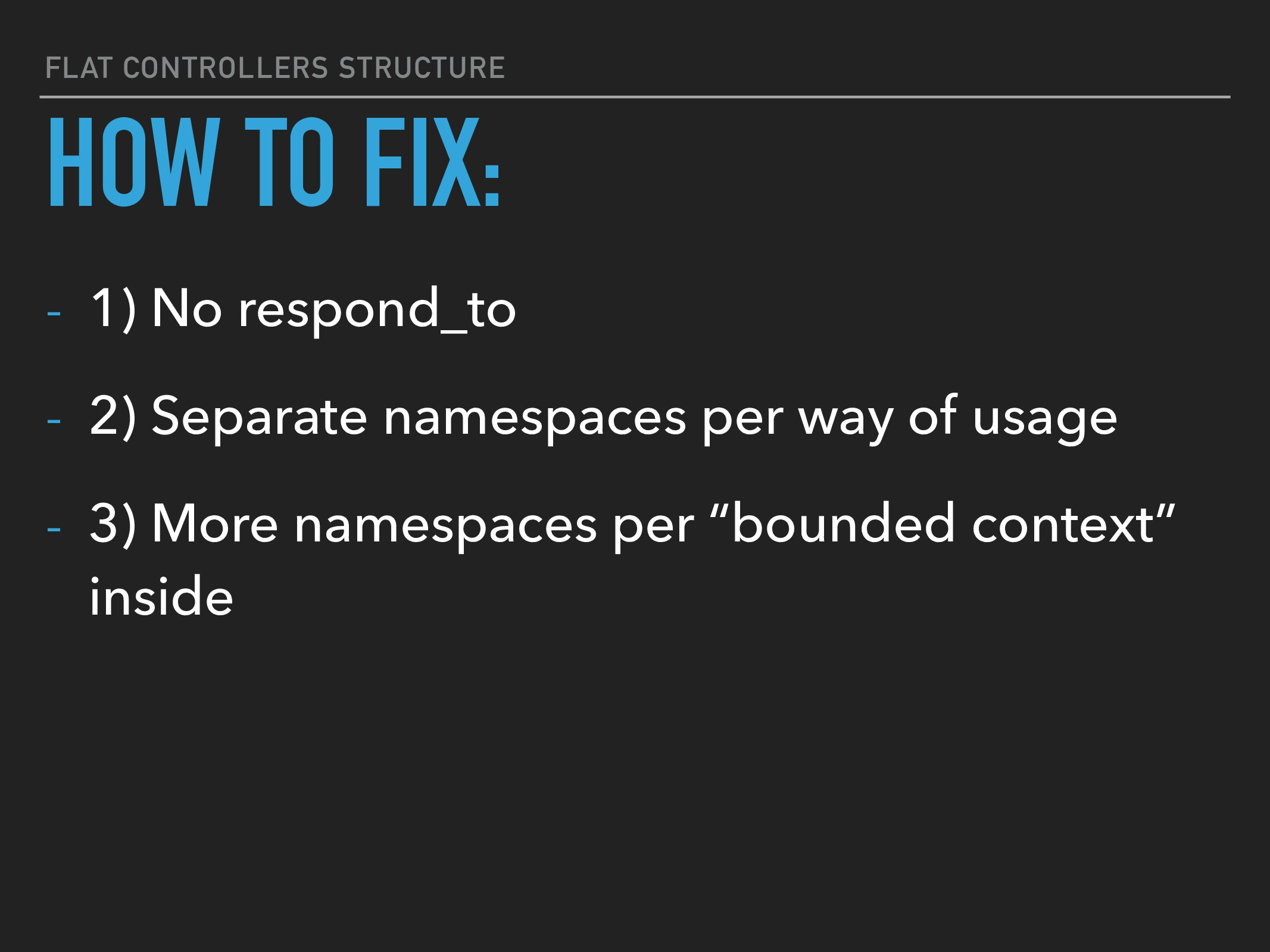 FLAT CONTROLLERS STRUCTURE - 1) No respond_to -...