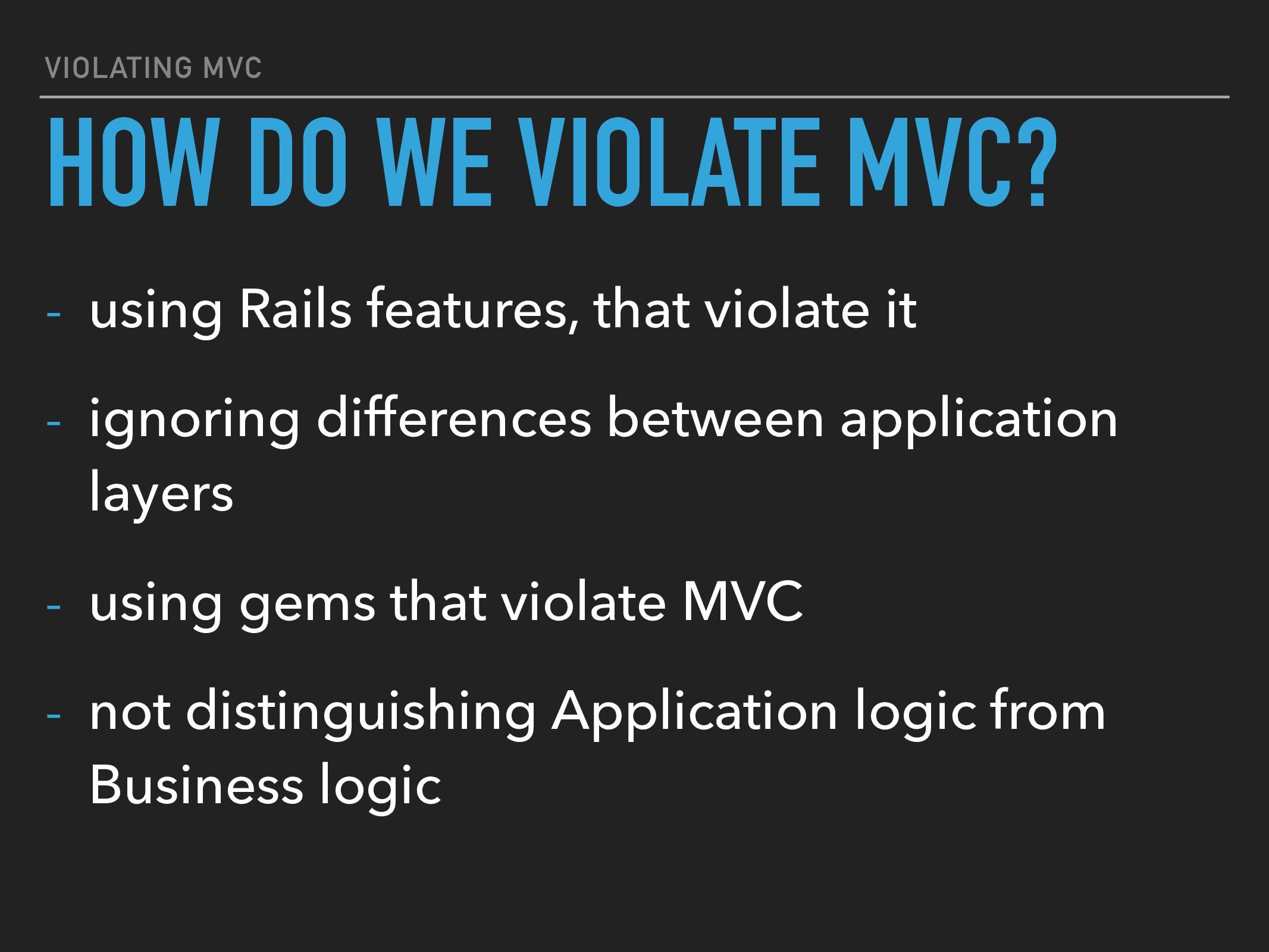 VIOLATING MVC - using Rails features, that viol...