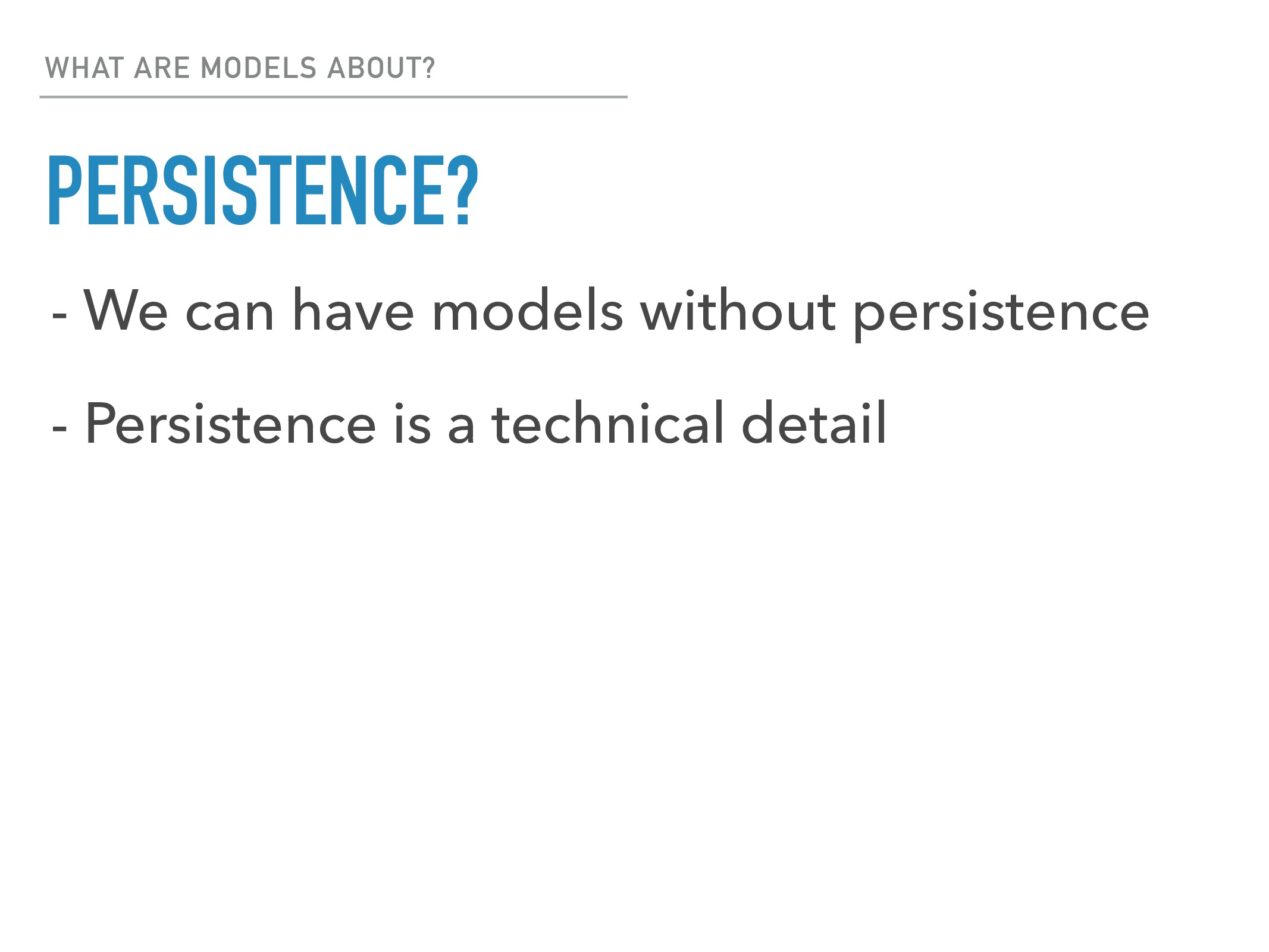 WHAT ARE MODELS ABOUT? PERSISTENCE? - We can ha...