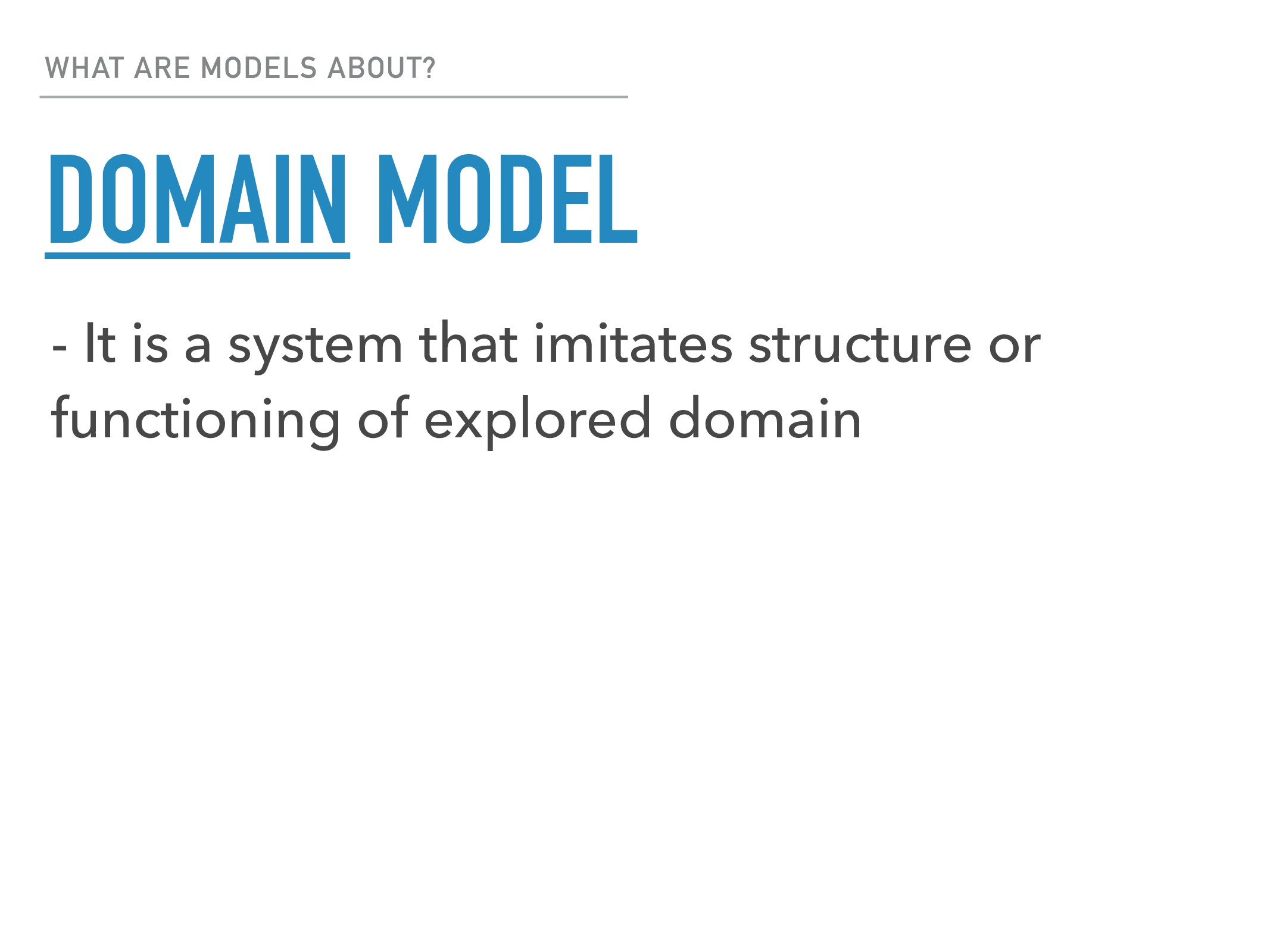 WHAT ARE MODELS ABOUT? DOMAIN MODEL - It is a s...
