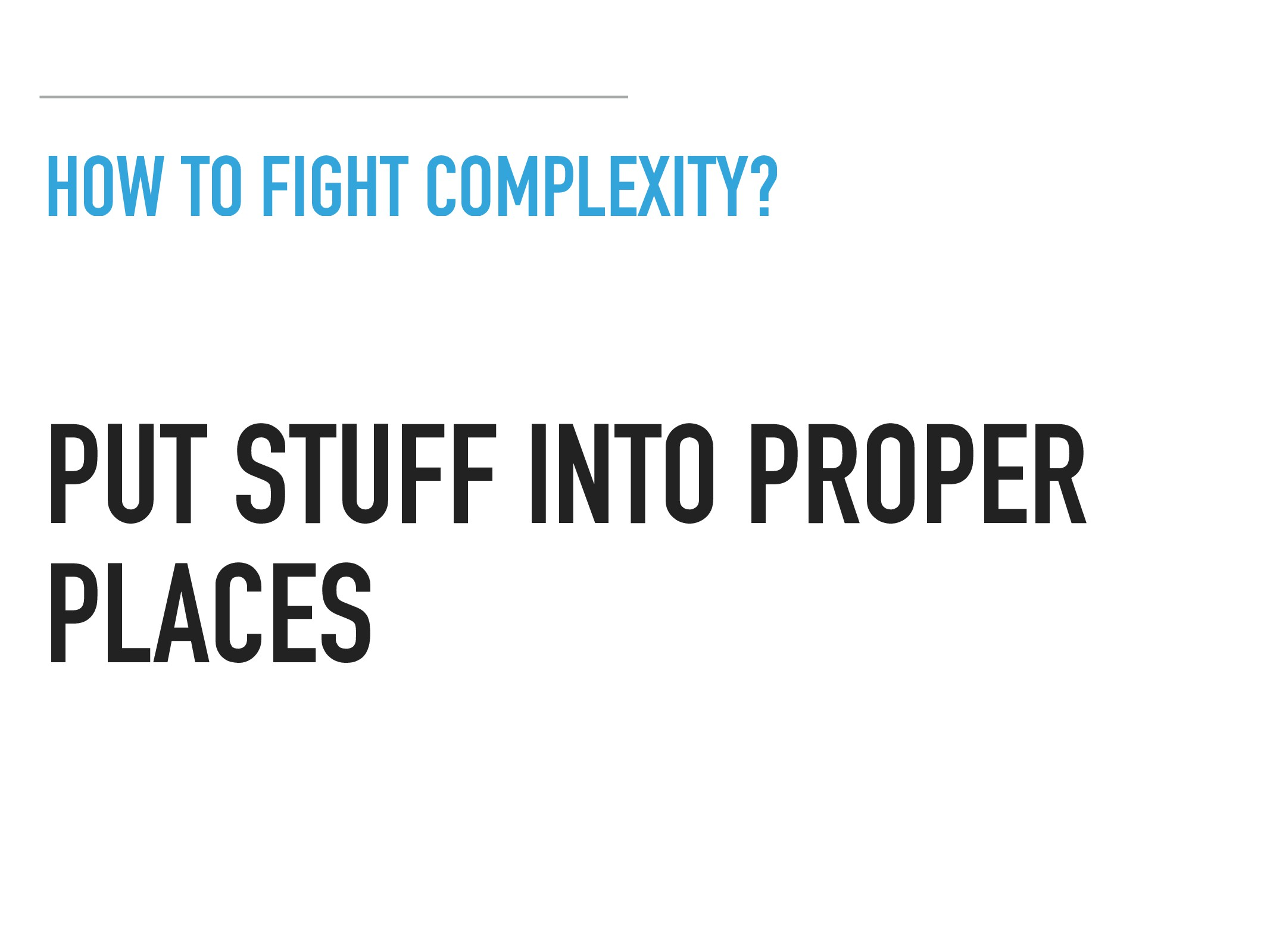 HOW TO FIGHT COMPLEXITY? PUT STUFF INTO PROPER ...