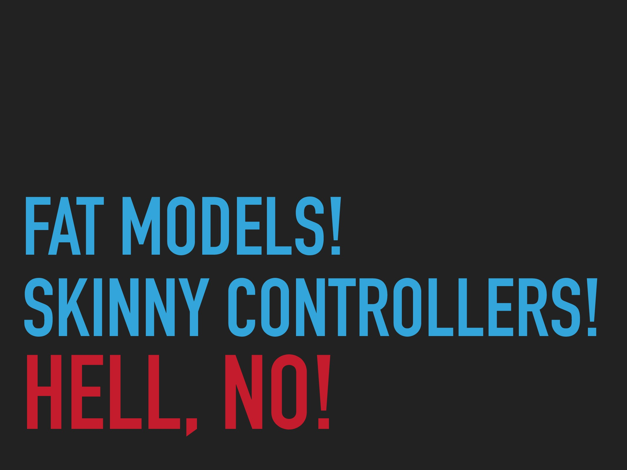 HELL, NO! FAT MODELS! SKINNY CONTROLLERS!