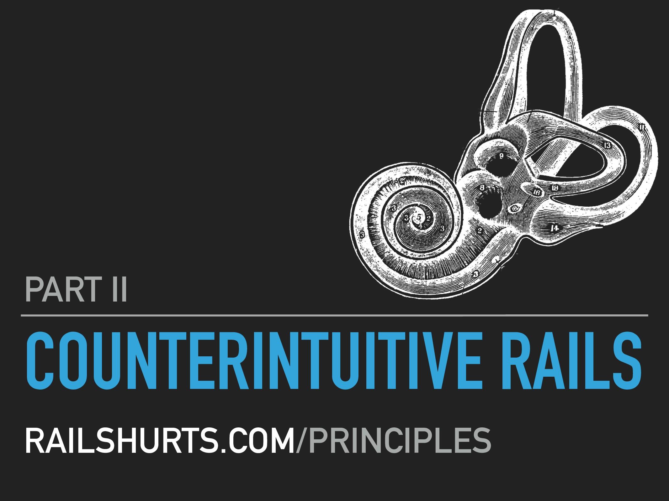 COUNTERINTUITIVE RAILS PART II RAILSHURTS.COM/P...