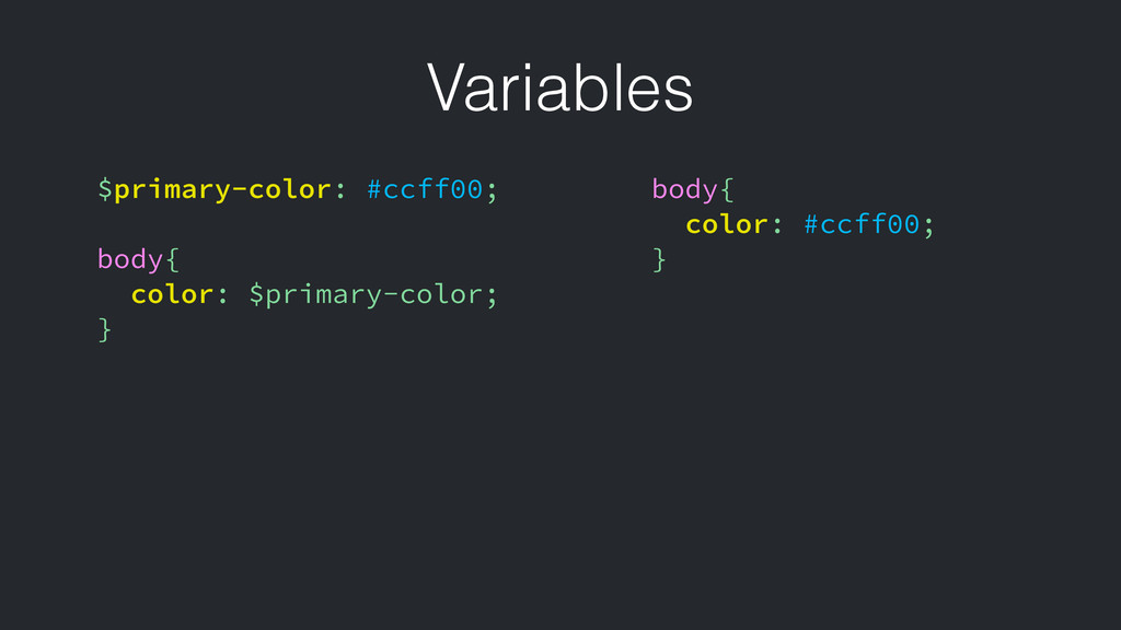 Variables $primary-color: #ccff00; body{ color:...