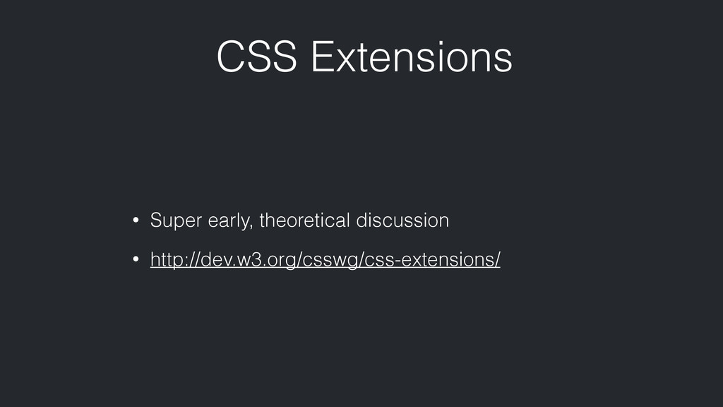 CSS Extensions • Super early, theoretical discu...