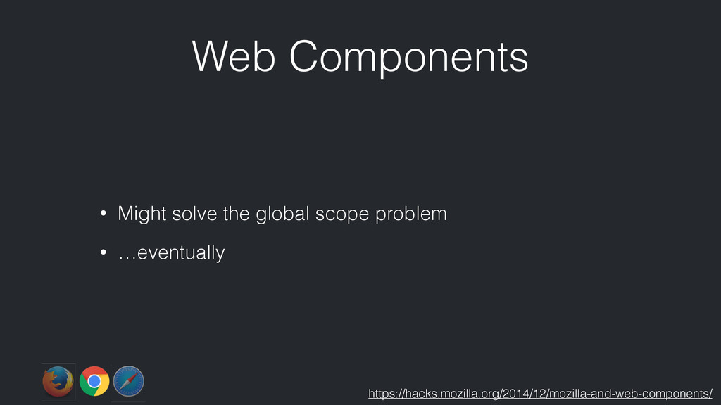 Web Components • Might solve the global scope p...