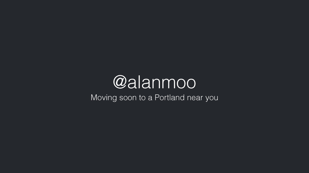 @alanmoo Moving soon to a Portland near you