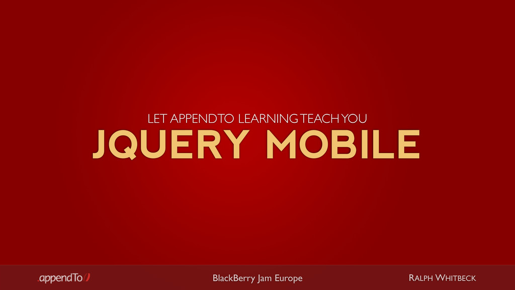 RALPH WHITBECK BlackBerry Jam Europe JQUERY MOB...