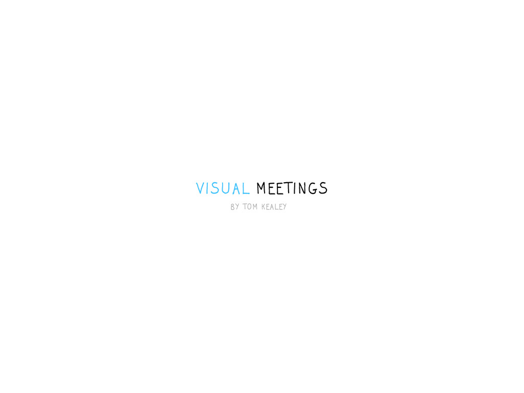 VISUAL MEETINGS BY TOM KEALEY