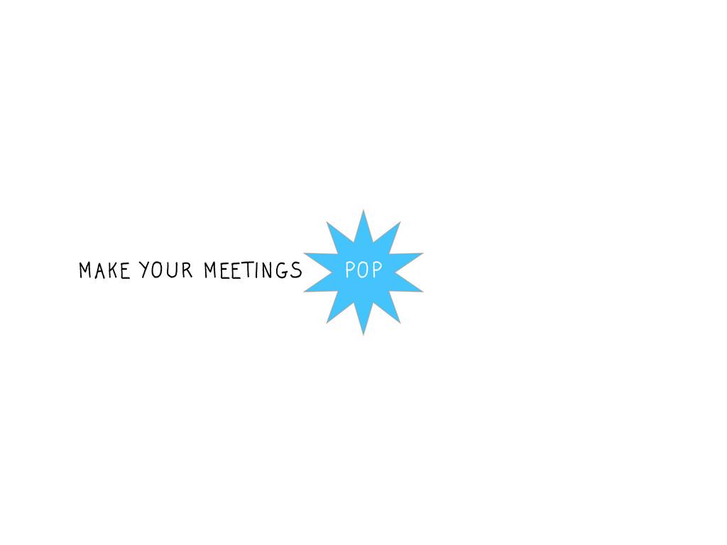 POP MAKE YOUR MEETINGS