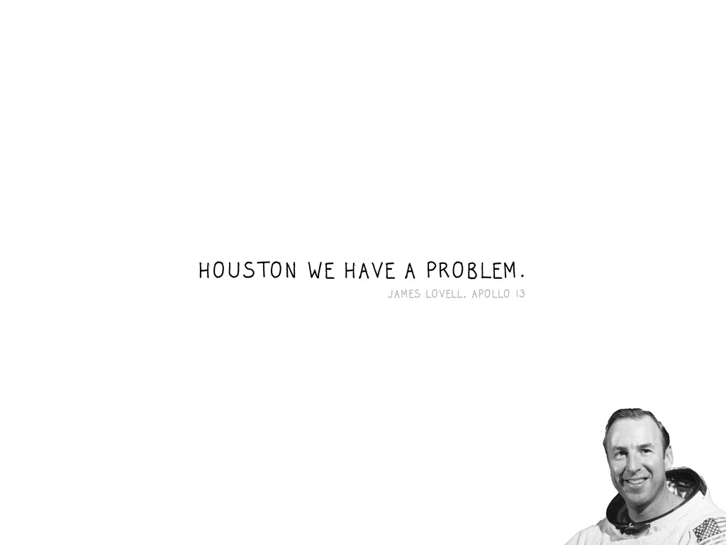 HOUSTON WE HAVE A PROBLEM. JAMES LOVELL, APOLLO...