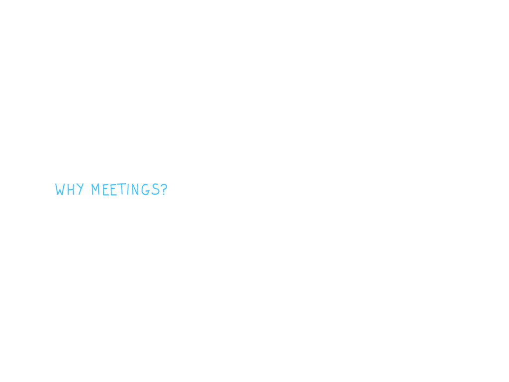 WHY MEETINGS?