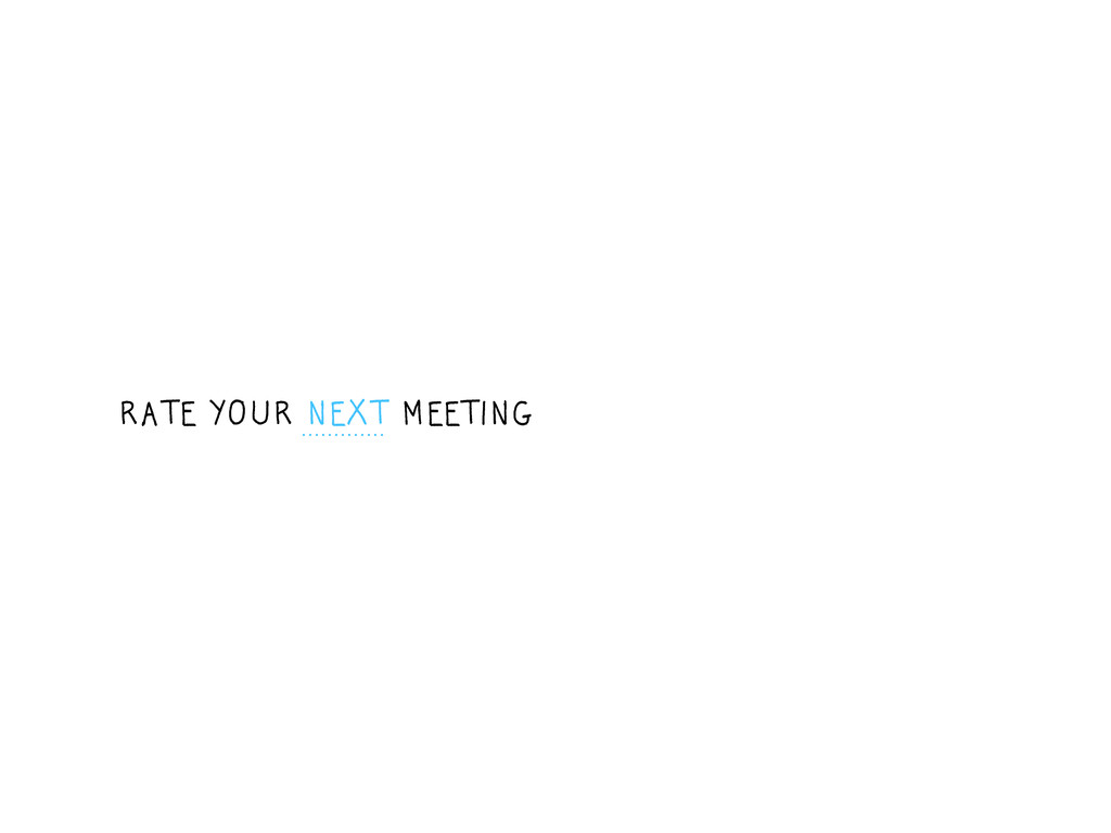 RATE YOUR NEXT MEETING