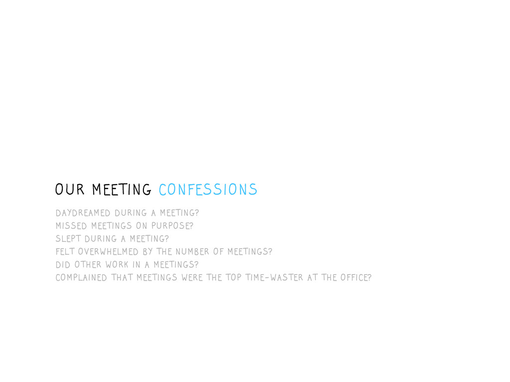 OUR MEETING CONFESSIONS DAYDREAMED DURING A MEE...
