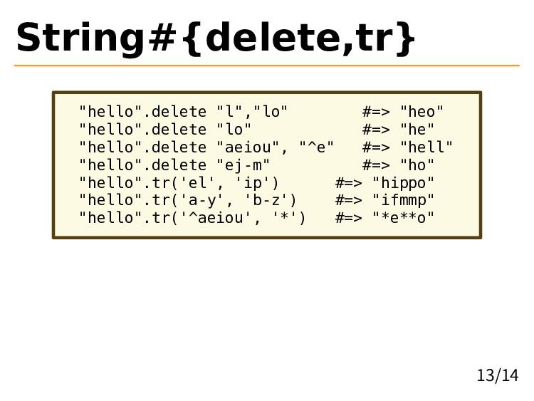 """String#{delete,tr} """"hello"""".delete """"l"""",""""lo"""" #=> ..."""