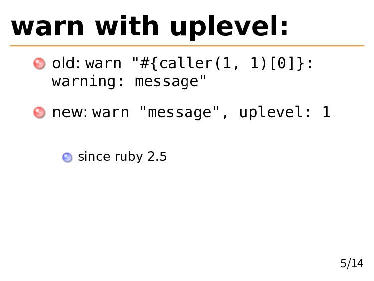 "warn with uplevel: old: warn ""#{caller(1, 1)[0]..."
