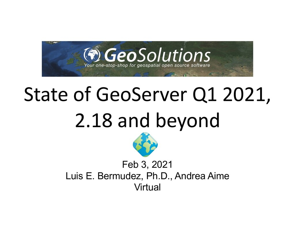 State of GeoServer Q1 2021, 2.18 and beyond Feb...