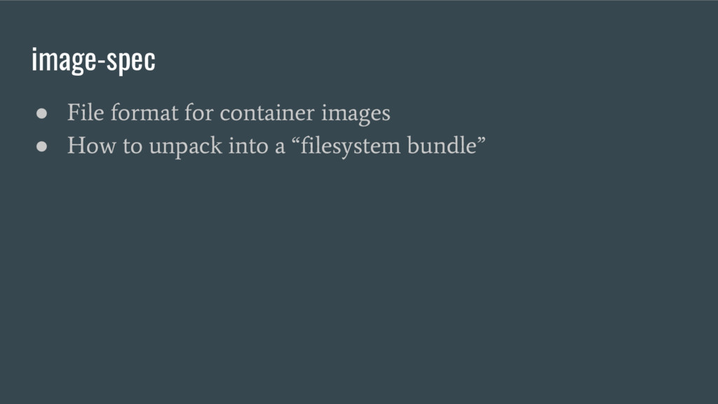 image-spec ● File format for container images ●...