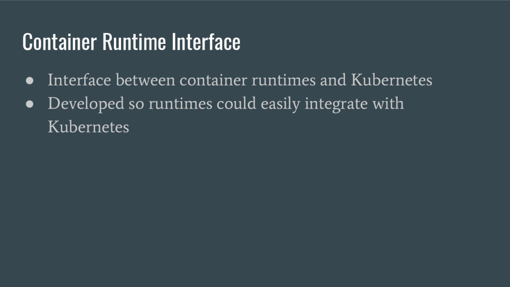 Container Runtime Interface ● Interface between...