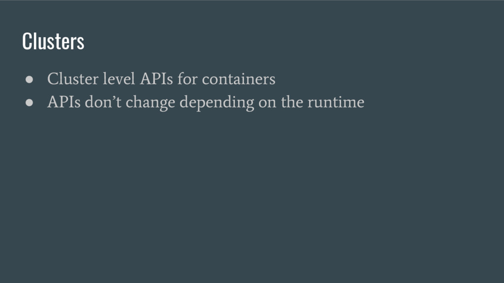 Clusters ● Cluster level APIs for containers ● ...
