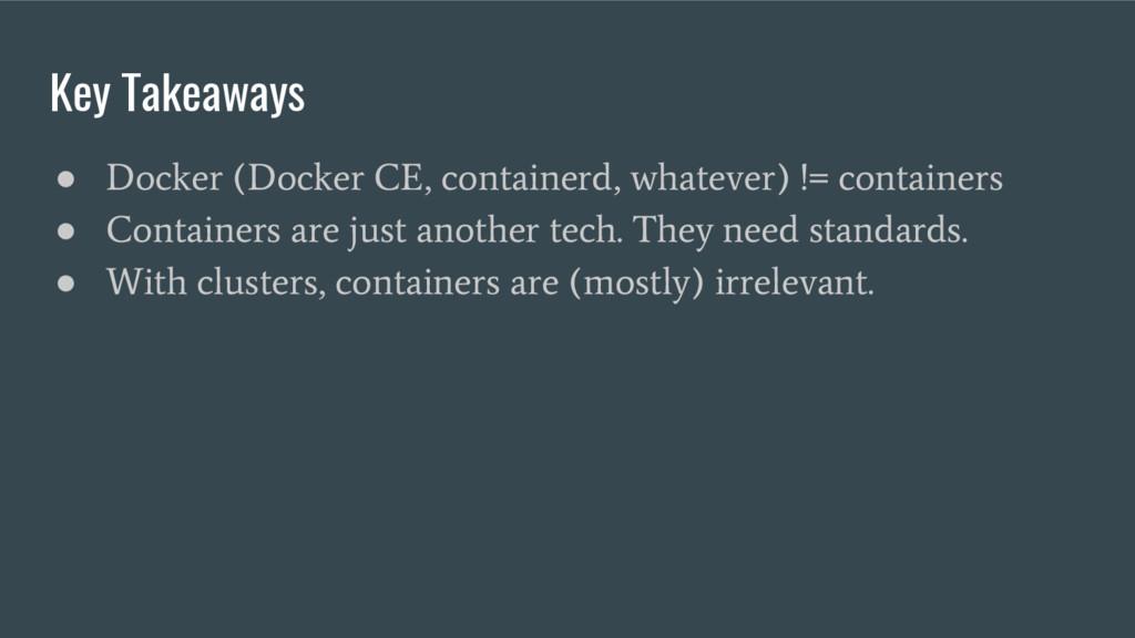 Key Takeaways ● Docker (Docker CE, containerd, ...