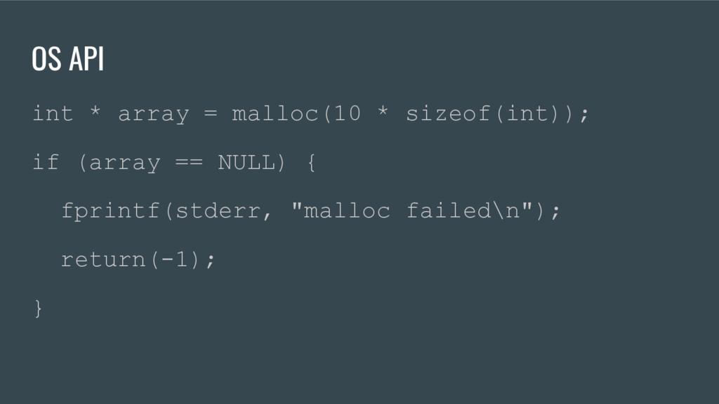 OS API int * array = malloc(10 * sizeof(int)); ...