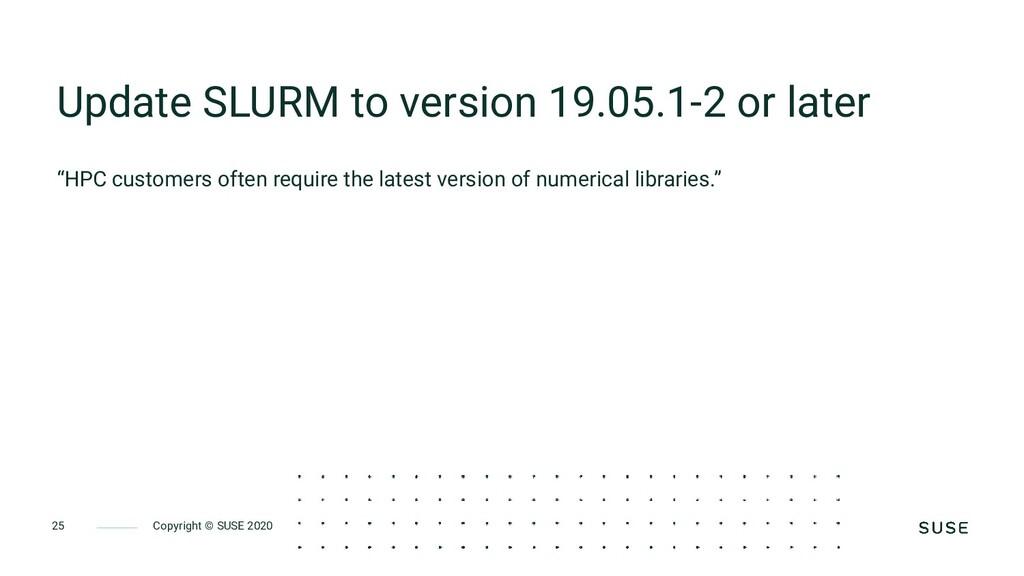 Copyright © SUSE 2020 25 Update SLURM to versio...