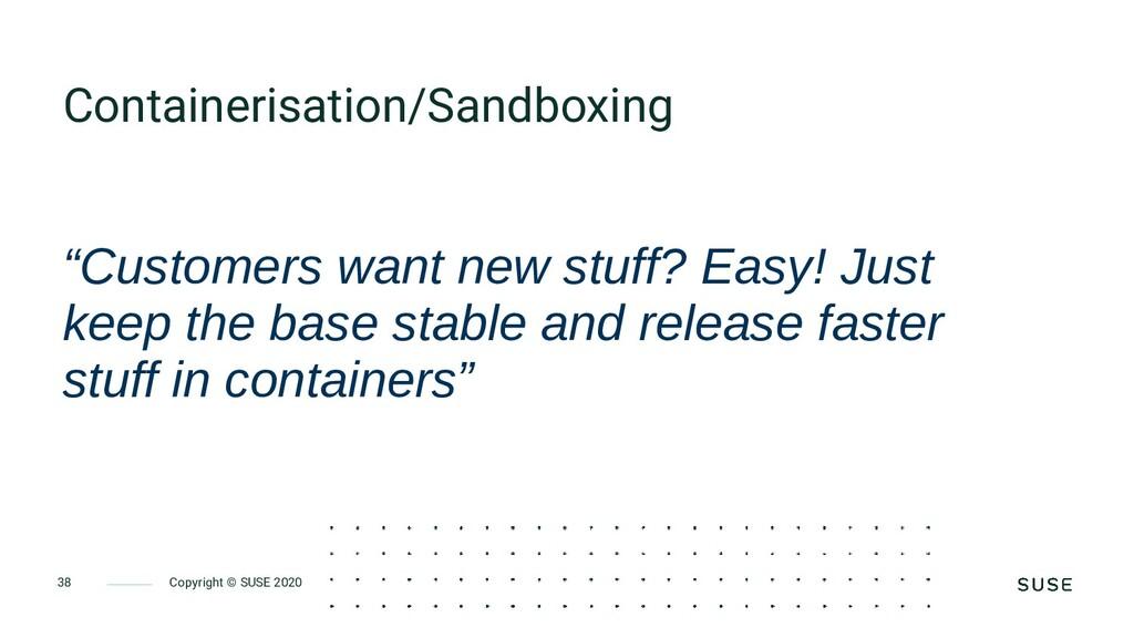 Copyright © SUSE 2020 38 Containerisation/Sandb...
