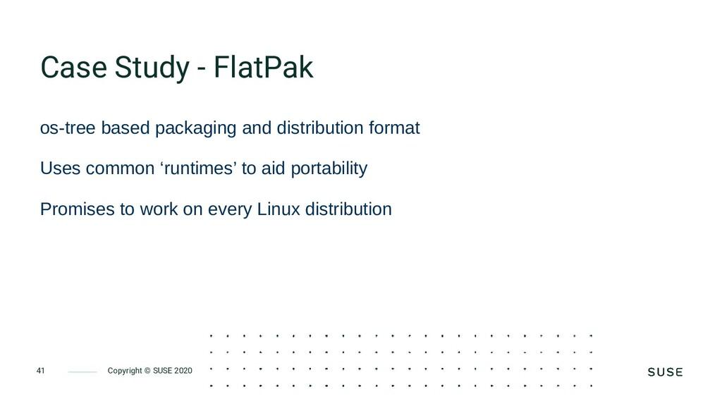 Copyright © SUSE 2020 41 Case Study - FlatPak o...