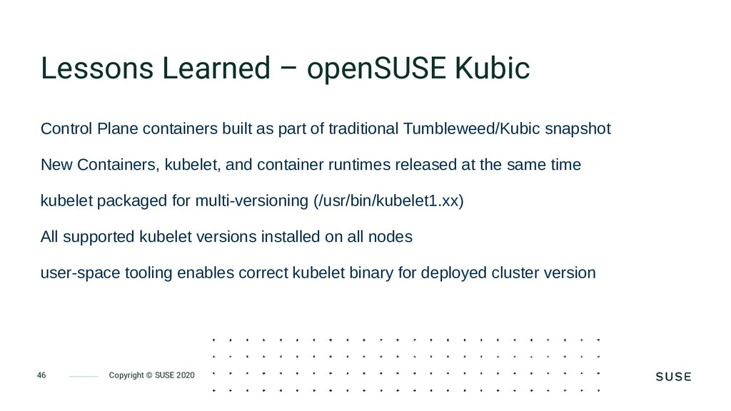 Copyright © SUSE 2020 46 Lessons Learned – open...