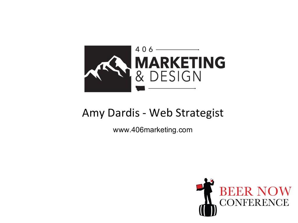 Amy Dardis - Web Strategist www.406marketing.com