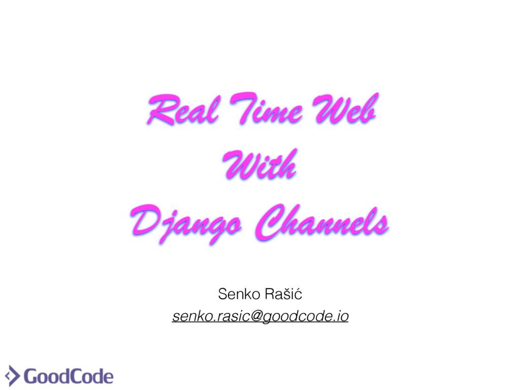 Real Time Web With Django Channels Senko Rašić ...