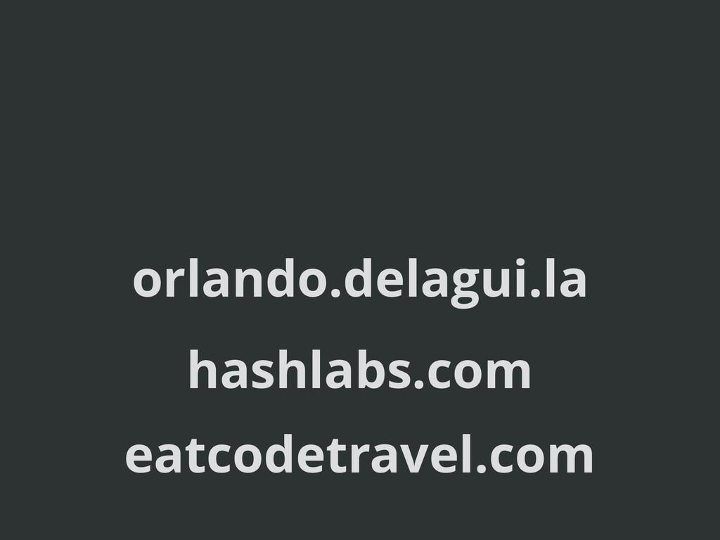 orlando.delagui.la hashlabs.com eatcodetravel.c...