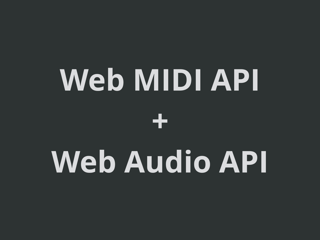 Web MIDI API + Web Audio API