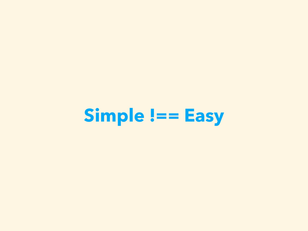 Simple !== Easy