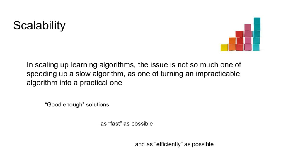 Scalability In scaling up learning algorithms, ...