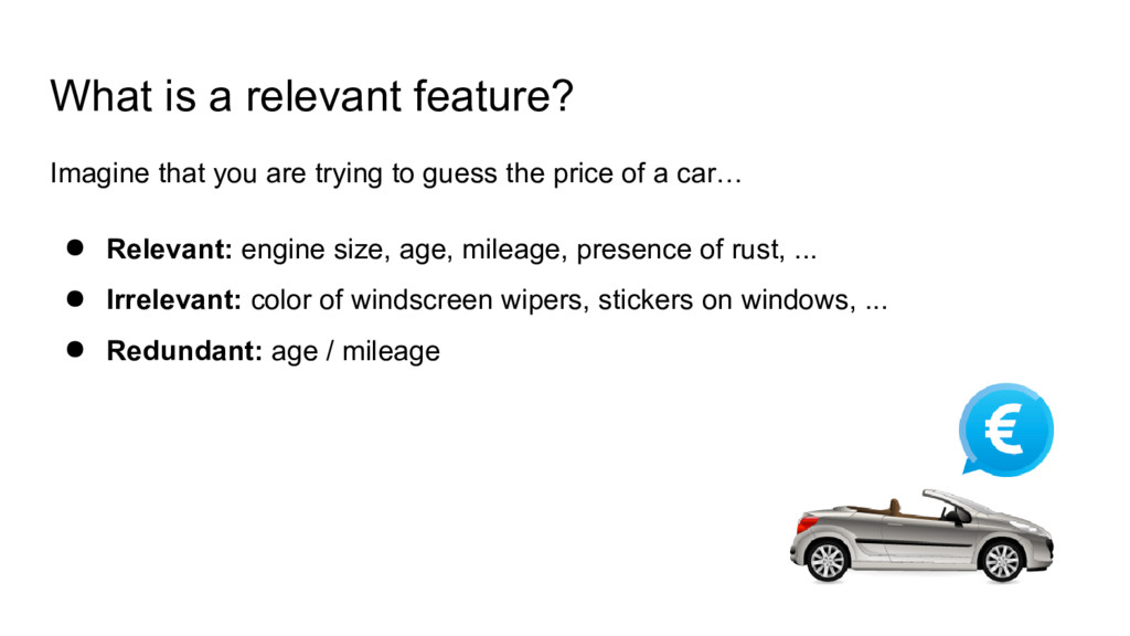 What is a relevant feature? Imagine that you ar...