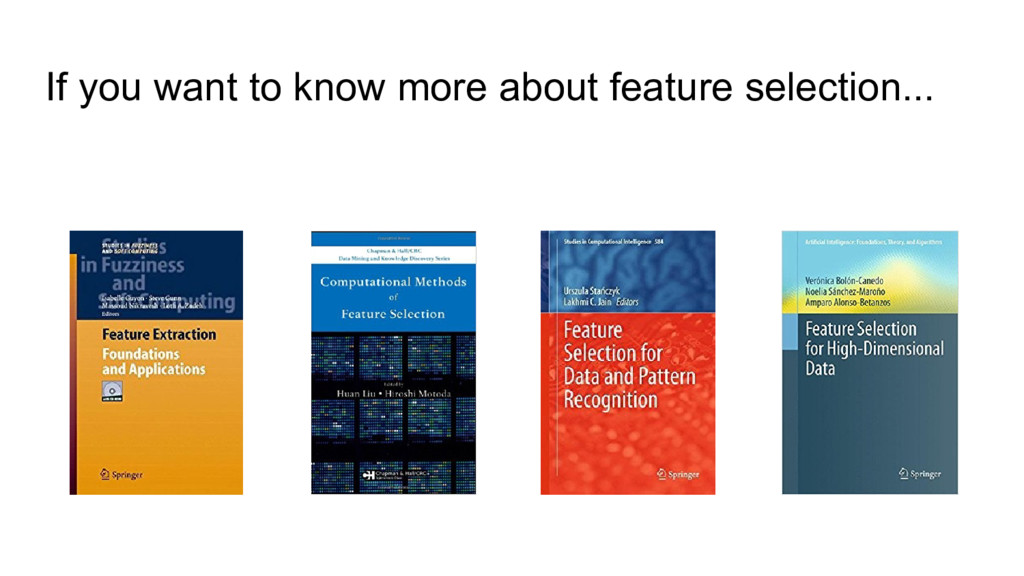 If you want to know more about feature selectio...