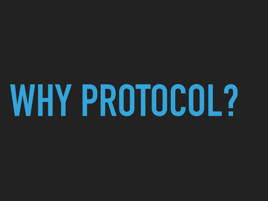 WHY PROTOCOL?