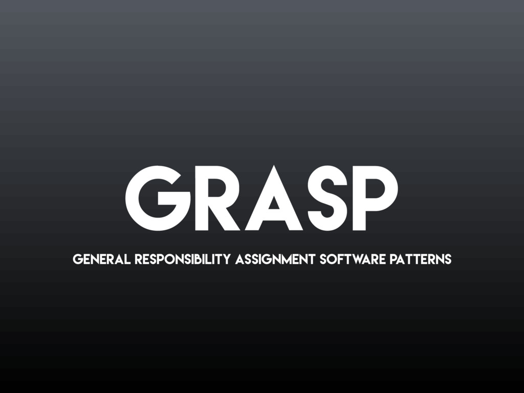 GRASP General responsibility assignment softw a...
