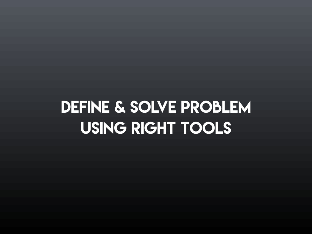 Define & solve problem Using right tools